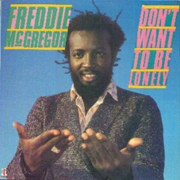 Jah Lyrics Freddie Mcgregor Dont Want To Be Lonely Lyrics